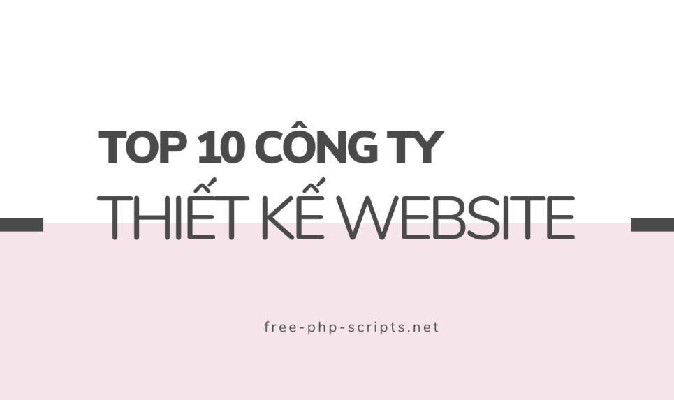 Top 10 công ty thiết kế website chuyên nghiệp hàng đầu Việt Nam